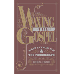 Waxing the Gospel: Mass Evangelism and the Phonograph, 1890-1900 border=