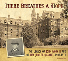 There Breathes a Hope: The Legacy of John Work II and His Fisk Jubilee Quartet, 1909-1916