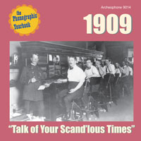 "1909: ""Talk of Your Scand'lous Times"" border="