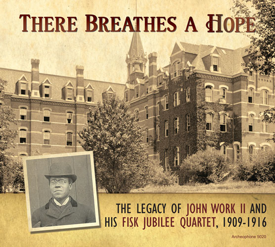 Fisk University Jubilee Quartet : There Breathes a Hope: The Legacy of John Work II and His Fisk Jubilee Quartet, 1909-1916