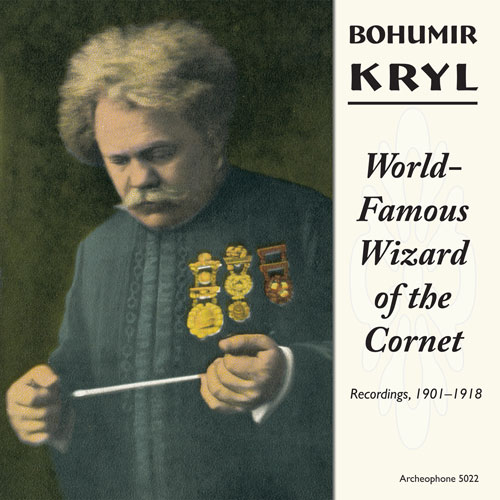 Bohumir Kryl: World-Famous Wizard of the Cornet