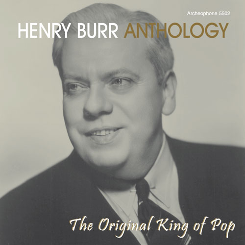 Henry Burr: Anthology: The Original King of Pop