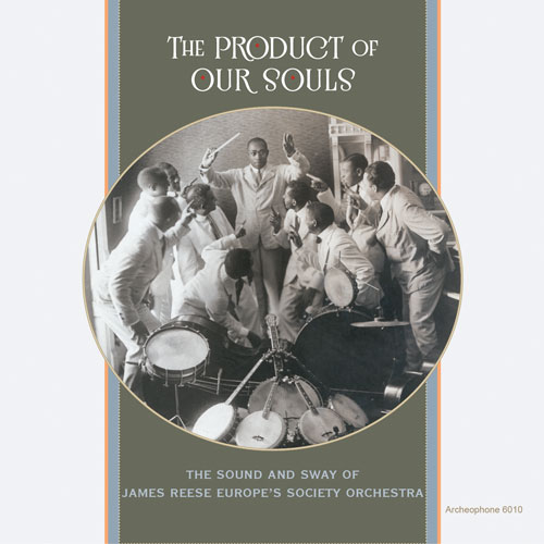 Various Artists: The Product of Our Souls: The Sound and Sway of James Reese Europe's Society Orchestra