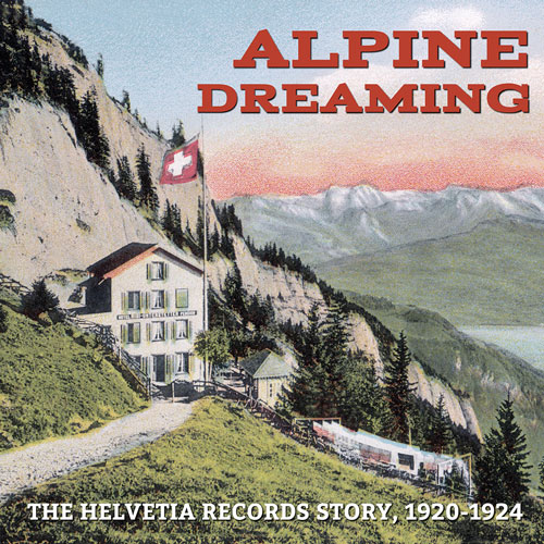 Various Artists: Alpine Dreaming: The Helvetia Records Story, 1920-1924