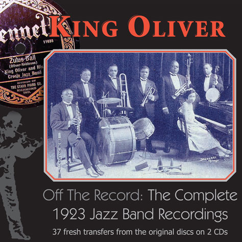 King Oliver's Jazz Band : King Oliver, Off the Record: The Complete 1923 Jazz Band Recordings
