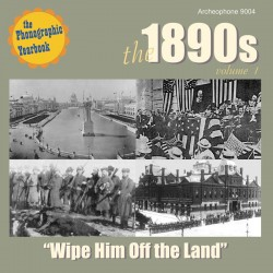 "The 1890s, Volume 1: ""Wipe Him Off the Land"" (Various Artists)"