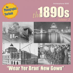 "The 1890s, Volume 2: ""Wear Yer Bran' New Gown"" (Various Artists)"