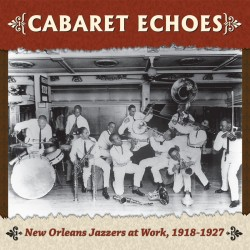 Cabaret Echoes: New Orleans Jazzers at Work, 1918-1927 (Various Artists)