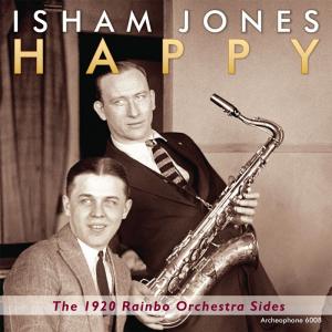 Happy: The 1920 Rainbo Orchestra Sides (Isham Jones Rainbo Orchestra)