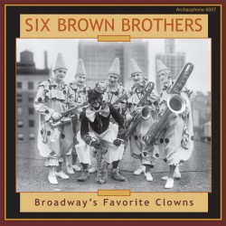 Broadway's Favorite Clowns (Six Brown Brothers)