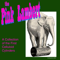 The Pink Lambert: A Collection of the First Celluloid Cylinders border=