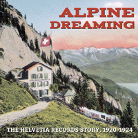 Alpine Dreaming: The Helvetia Records Story, 1920-1924 border=